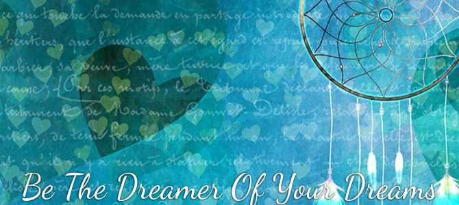 Be The Dreamer Of Your Dreams