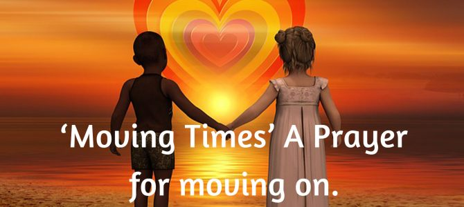 Moving Times – A Prayer For Moving On